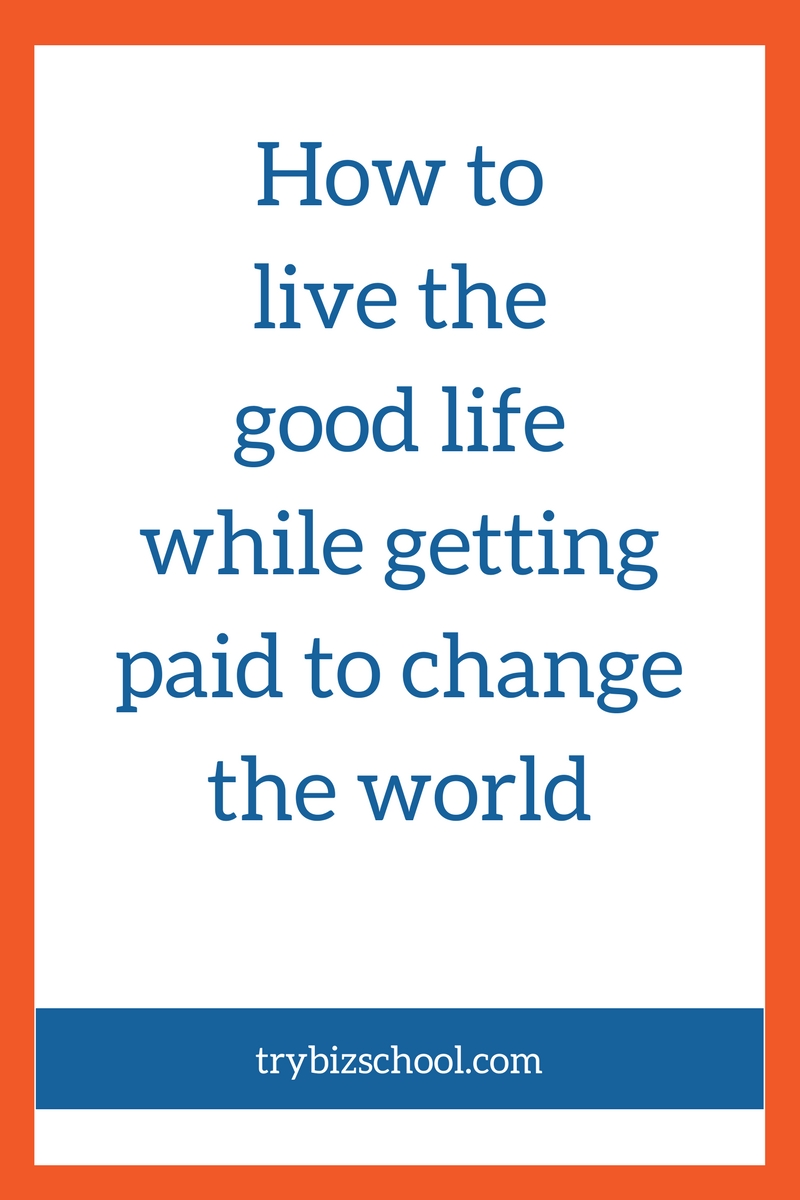 You can live a lifestyle that you want. This is possible. You can also have a business that makes a difference. Getting paid to change the world is possible.