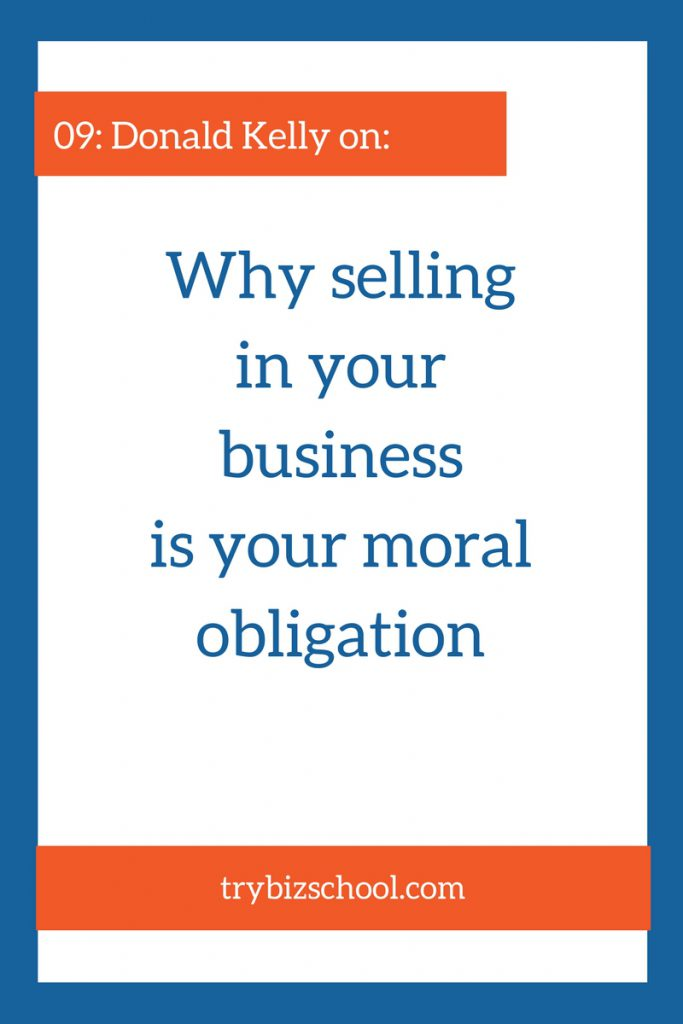 Many entrepreneurs gag at the thought of selling. But did you know that selling in your business in your moral obligation? And it's also essential to your success. Find out why.