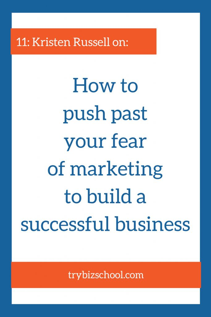 Do you shy away from doing much marketing in your business? Find out how Kristen Russell pushed past her fear of marketing to build a successful business.