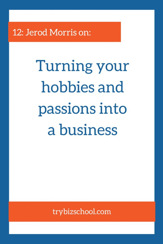 In this episode, Jerod Morris talks about how to turn your hobbies and passions into something meaningful for an audience. And once you've got a devoted audience, find out how you can turn those hobbies and passions into a business.