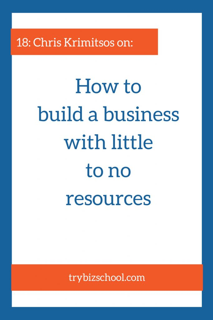 These days, you don't need a bank account full of cash to succeed. You can build a business with little to no resources and do really well. Chris Krimitsos explains how.
