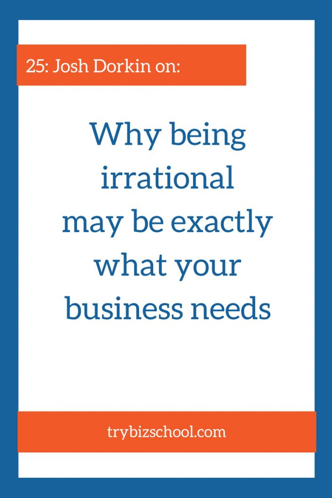 What your business needs most, may not be the thing that makes the most sense. Find out how to decide when you should make irrational decisions for your business.
