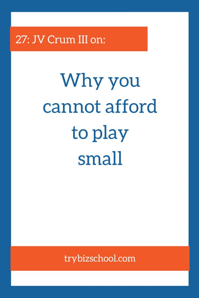 You can't afford to play small. Neither can the people who are depending on you to solve their problem. find out why in this episode.