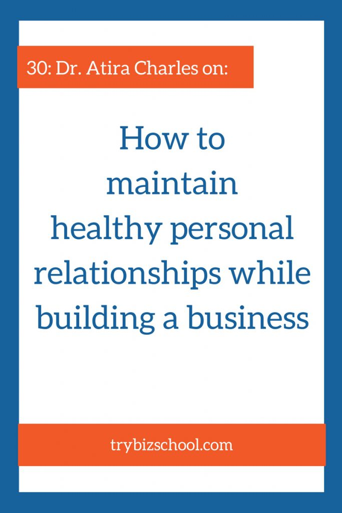 Ever felt like your personal relationships suffered as you spent time building a business? If so, listen to this episode as Dr. Atira Charles explains how to maintain personal relationships while building your business.
