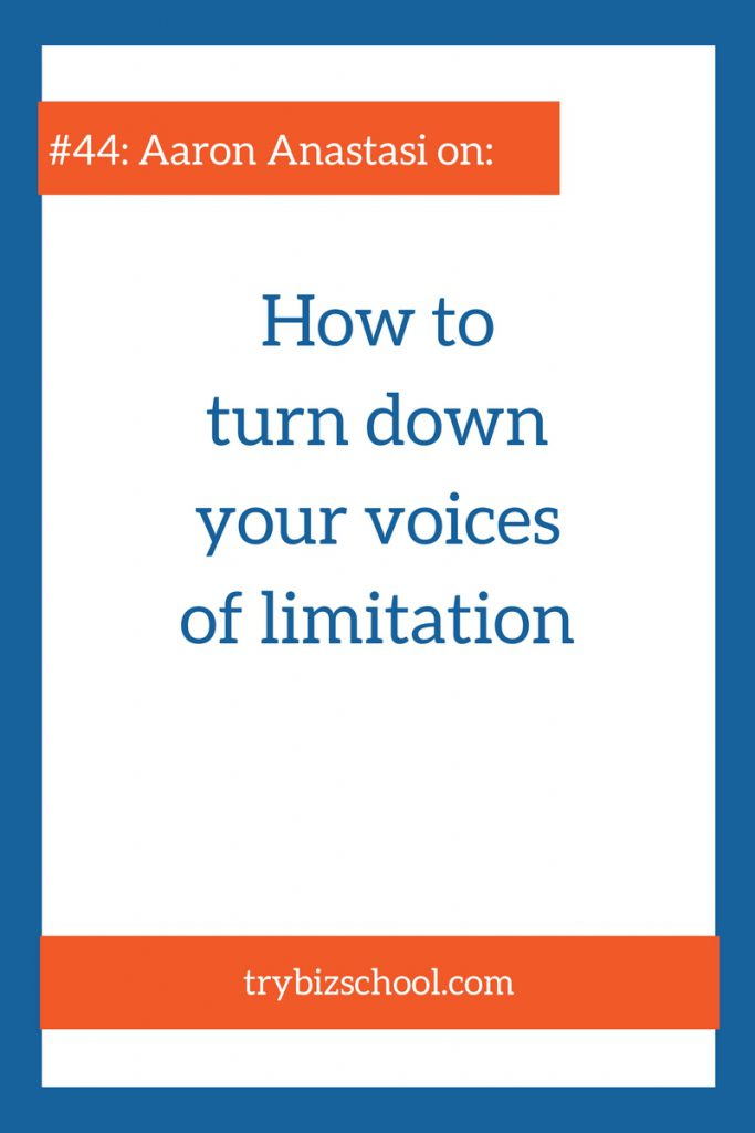 Tune in as Aaron Anastasi shares how to turn down the voices of limitation that prevent you from playing big in your business.