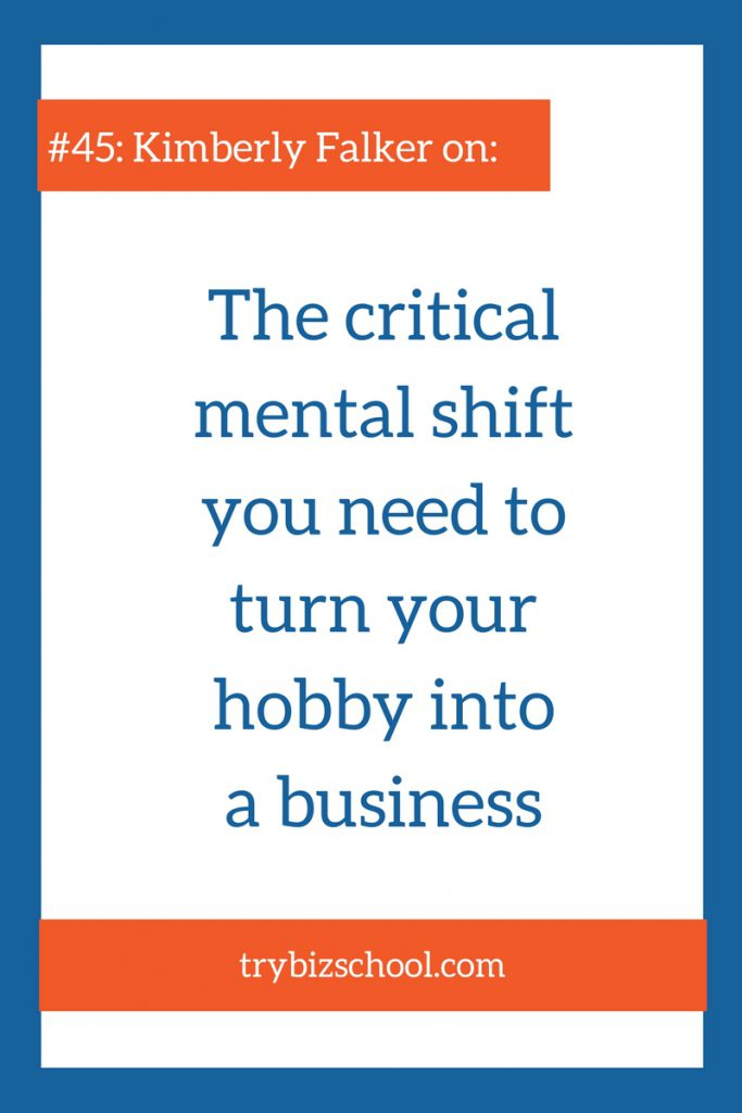 Making the transition from hobbyist to entrepreneur isn't always easy. To turn your hobby into a business, tune in to find out the essential mental shift you need to make.