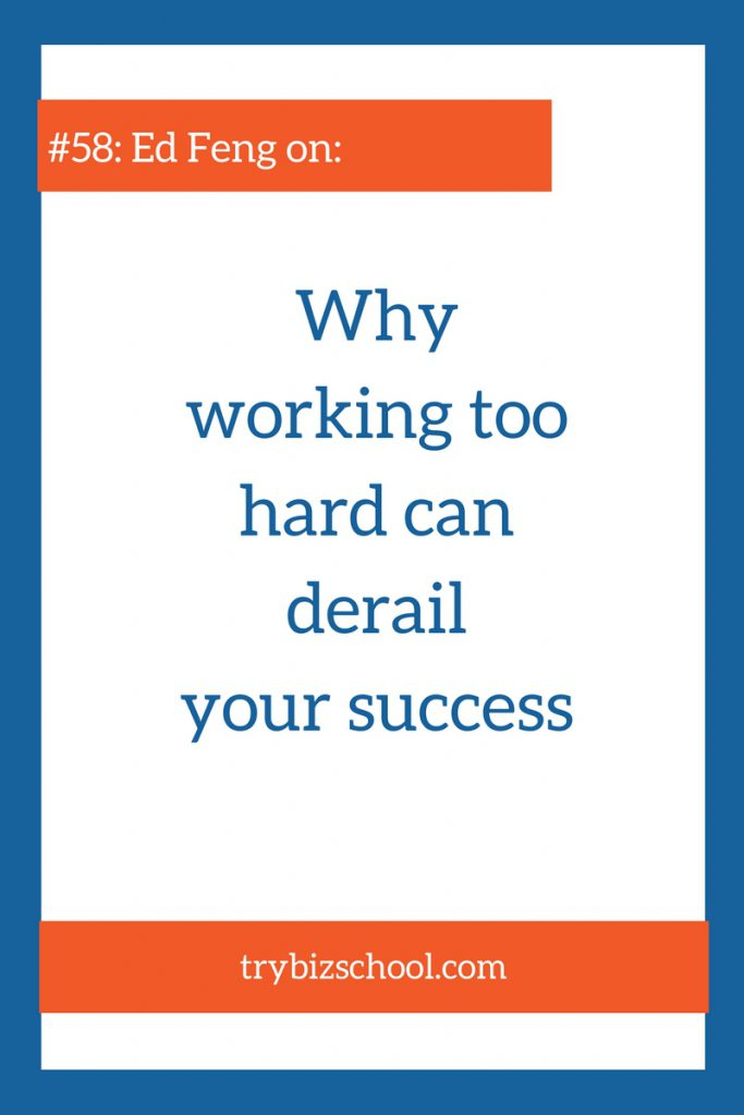 Most people think they need to put a ton of work in to get their business off the ground. In this episode Ed Feng explains why sometimes, working too hard can derail your success.