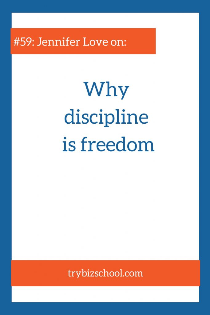 As entrepreneurs, we have a ton of freedom. Tune in as serial entrepreneur Jennifer Love explains why discipline is our greatest source of freedom in our business.