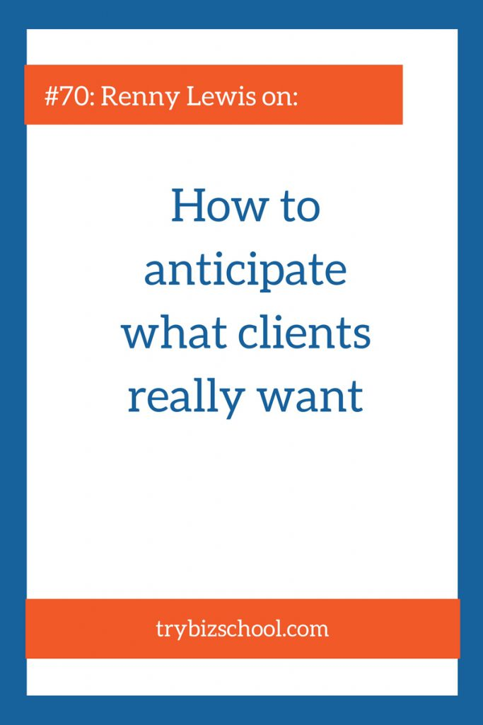 Anticipating what clients really want can seem like an impossible task. In this episode, Renny Lewis explains a simple process to ensure you give your clients what they want - even if they never tell you what that is.