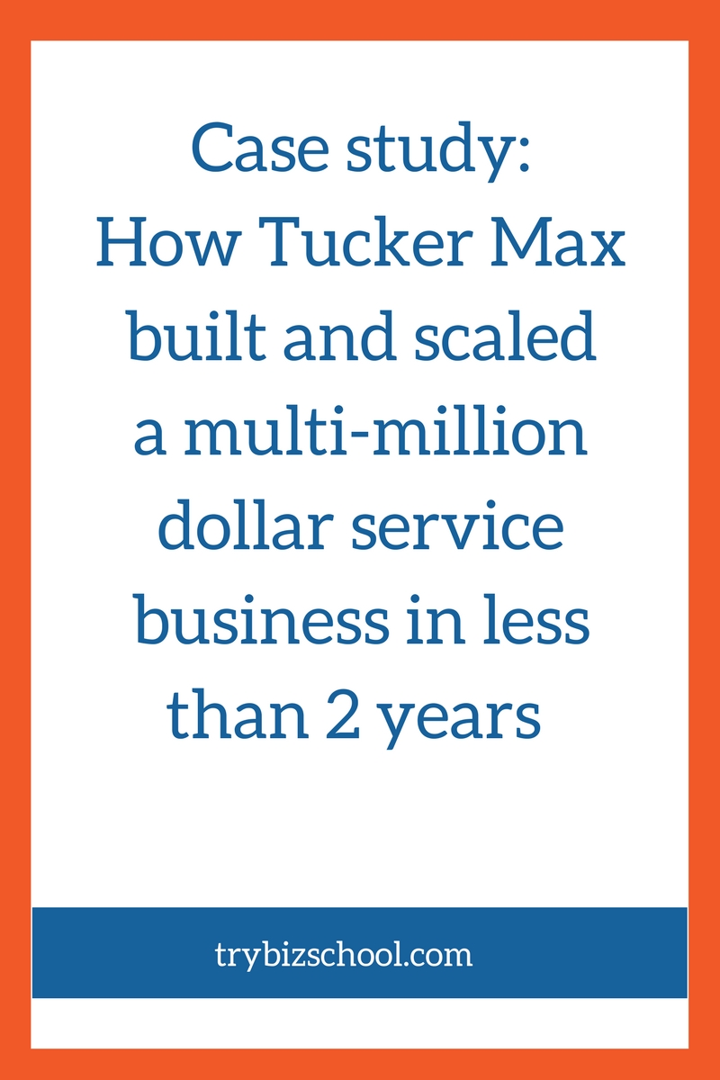 Tucker Max built and scaled a multi-million service business in less than 2 years. If you want to know how to build a business that can do the same, check out this case study.