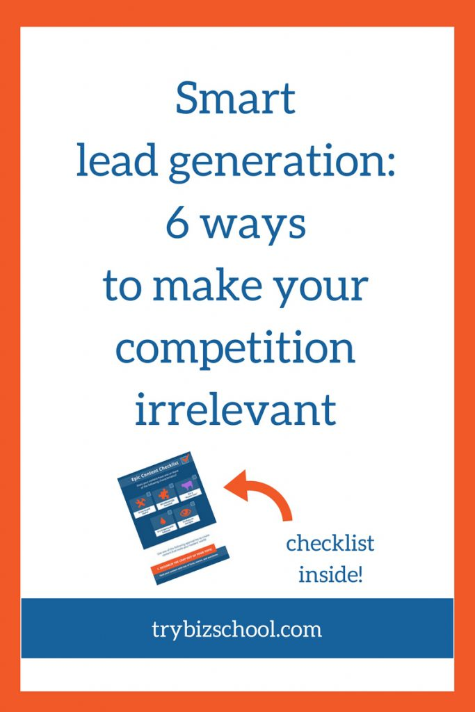 Lead generation can feel like a daunting task as competition for your customers attention increases. Here are 6 ways to position yourself in a way that makes your competitors irrelevant in the minds of your customers. As a result, generating leads gets a lot easier.