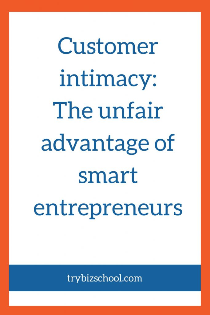 Entrepreneurs: customer intimacy is your unfair advantage.