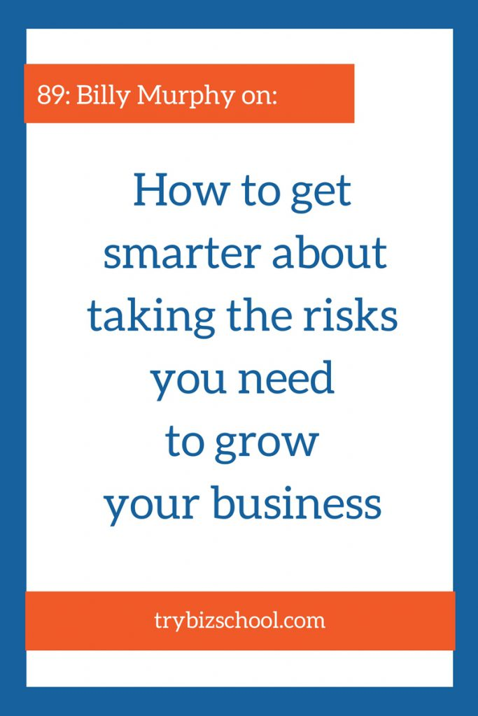 How to get smarter about taking the risks you need to grow your business