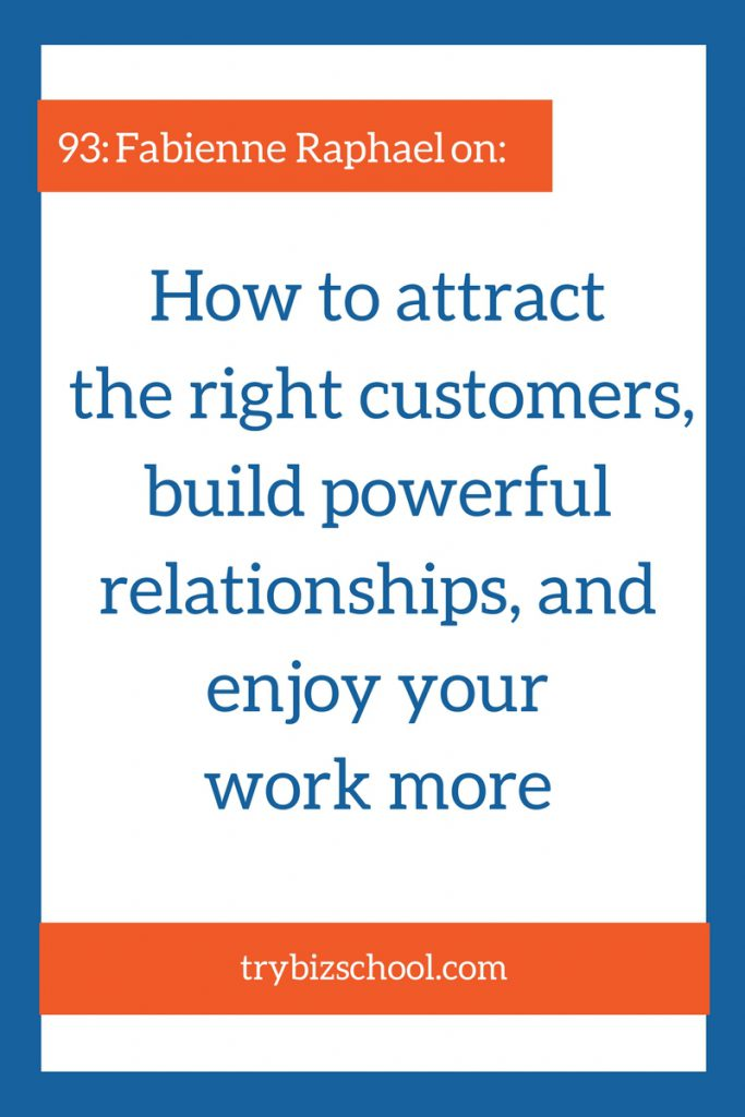 Entrepreneurs: This will help you to attract the right customers, build powerful relationships, and enjoy your work more