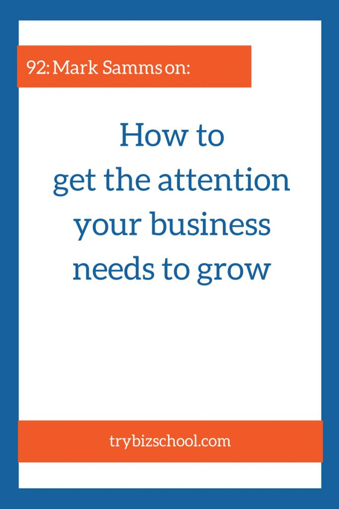 Entrepreneurs: You need people to be paying attention to what you're doing so you can get more customers. Here's how to get the attention your business needs to grow