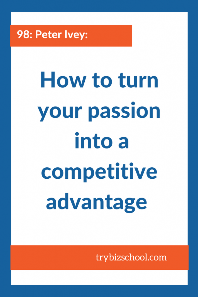 Entrepreneurs: passion can go a long way when it comes to building your business. Here's how to turn it into a competitive advantage for you