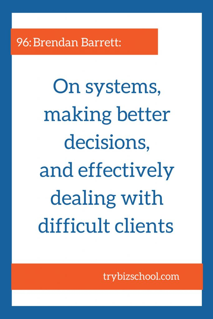 Entrepreneurs: You need to know how to do all these things ---> On systems, making better decisions, and effectively dealing with difficult clients