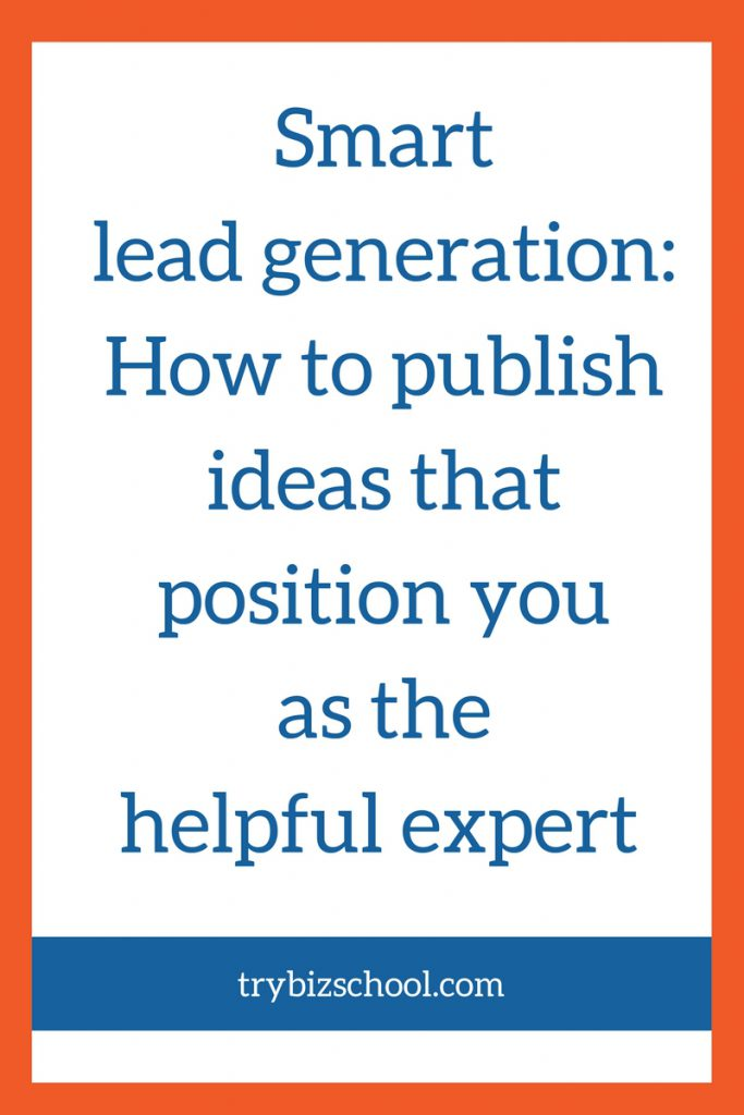 Entrepreneurs - lead generation is one of the 3 skills you must master. And a smart way to consistently attract high quality leads is to publish your ideas that position you as the helpful expert. Here's how