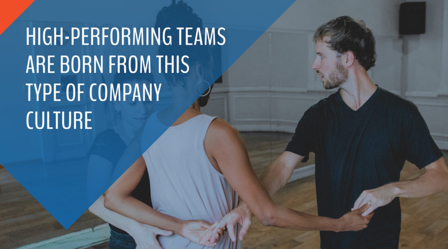 High-Performing teams are born from this kind of company culture